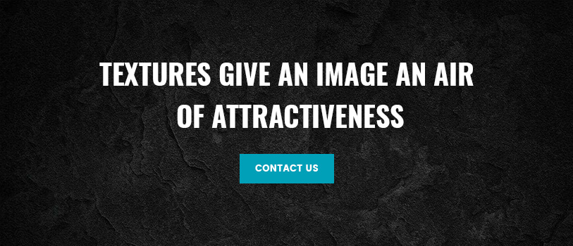 Textures give an air of attractiveness - Contact Us