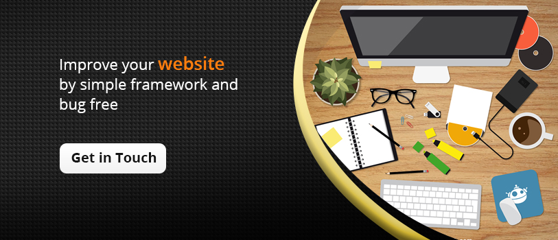 Improve your website by simple framework & bug free - Get in touch