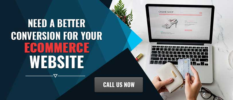 Need Better Conversion for your Ecommerce Website - Call Us Now!