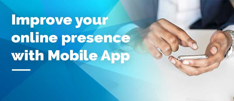 Improve your onlinr presence with mobile app