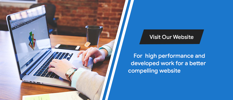 Visit our website - For high performance & developed work for a better compelling website