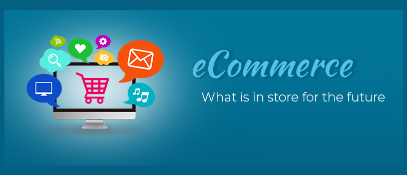 eCommerce - What is in store for the future with eCommerce?