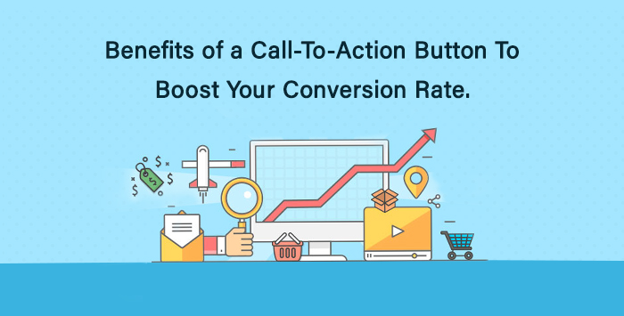 Benefits of a Call-To-Action Button To Boost Your Conversion Rate